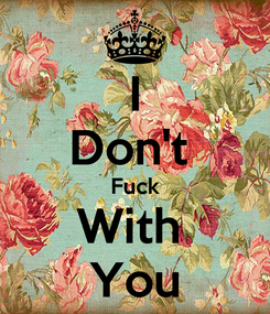 Poster: I Don't  Fuck With  You