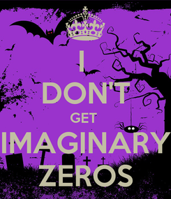 Poster: I  DON'T GET  IMAGINARY ZEROS