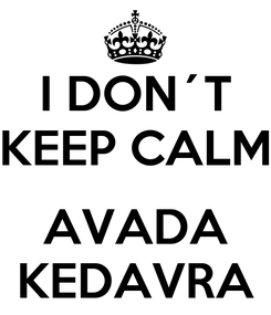 Poster: I DON´T KEEP CALM  AVADA KEDAVRA