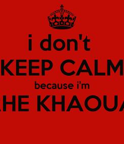 Poster: i don't  KEEP CALM because i'm RHE KHAOUA