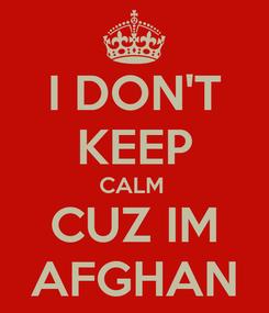 Poster: I DON'T KEEP CALM  CUZ IM AFGHAN