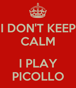 Poster: I DON'T KEEP CALM  I PLAY PICOLLO