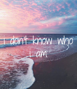 Poster: i don't know who  i am