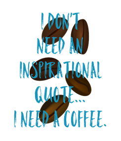 Poster: I DON'T NEED AN INSPIRATIONAL QUOTE... I NEED A COFFEE.