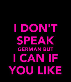 Poster: I DON'T SPEAK GERMAN BUT I CAN IF YOU LIKE
