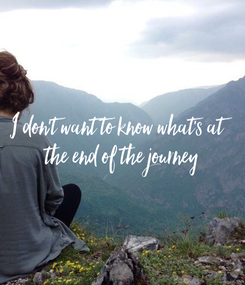 Poster: I don't want to know what's at  the end of the journey