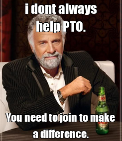 Poster: i dont always help PTO. You need to join to make a difference.