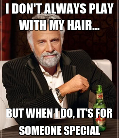 Poster: I DON'T ALWAYS PLAY WITH MY HAIR... BUT WHEN I DO, IT'S FOR SOMEONE SPECIAL