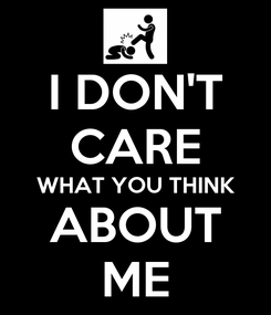 Poster: I DON'T CARE WHAT YOU THINK  ABOUT  ME