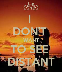 Poster: I  DON'T  WANT TO SEE  DISTANT