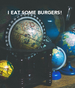 Poster: I EAT SOME BURGERS!
