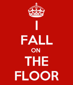 Poster: I FALL ON  THE FLOOR