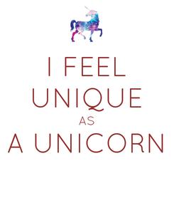 Poster: I FEEL UNIQUE AS A UNICORN
