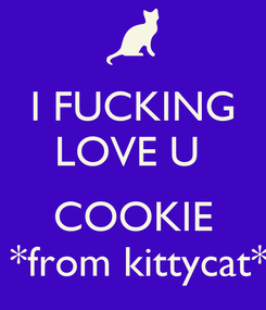Poster: I FUCKING LOVE U   COOKIE  *from kittycat*