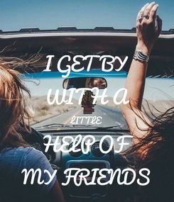 Poster: I GET BY WITH A LITTLE HELP OF MY FRIENDS