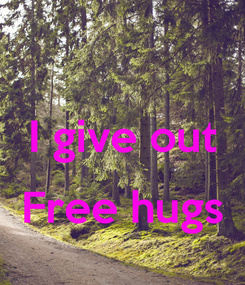 Poster:  I give out  Free hugs