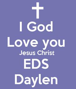 Poster: I God  Love you  Jesus Christ  EDS  Daylen