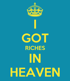 Poster: I GOT RICHES IN HEAVEN