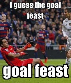 Poster: I guess the goal feast goal feast