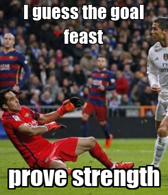 Poster: I guess the goal feast prove strength