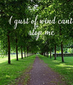 Poster:  I gust of wind cant  stop me