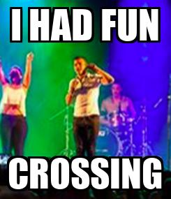 Poster: I HAD FUN CROSSING