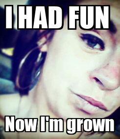Poster: I HAD FUN  Now I'm grown