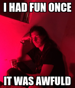 Poster: I HAD FUN ONCE IT WAS AWFULD