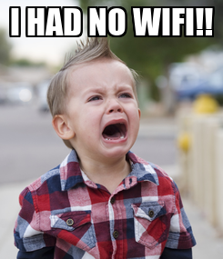 Poster: I HAD NO WIFI!!