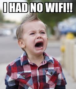 Poster: I HAD NO WIFI!!