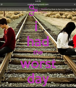 Poster: i  had the worst day