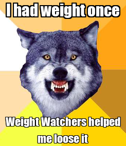 Poster: I had weight once Weight Watchers helped me loose it
