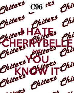 Poster: I HATE CHERRYBELLE AND YOU KNOW IT