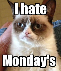 Poster: I hate Monday's
