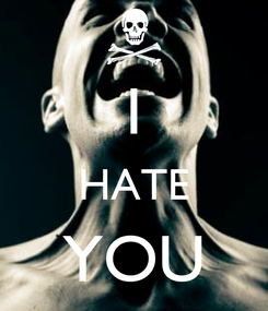 Poster:  I HATE YOU