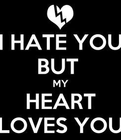 Poster: I HATE YOU BUT  MY HEART LOVES YOU