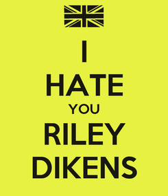 Poster: I HATE YOU RILEY DIKENS