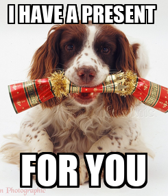 Poster: I HAVE A PRESENT  FOR YOU