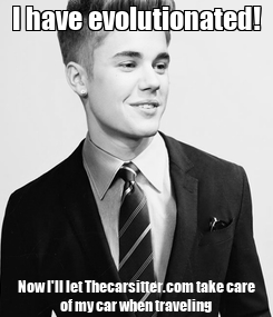 Poster: I have evolutionated! Now I'll let Thecarsitter.com take care of my car when traveling