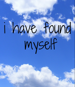 Poster: i have found  myself