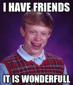Poster: I HAVE FRIENDS IT IS WONDERFULL