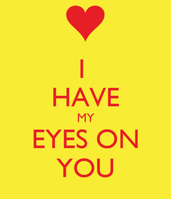 Poster: I  HAVE MY EYES ON YOU