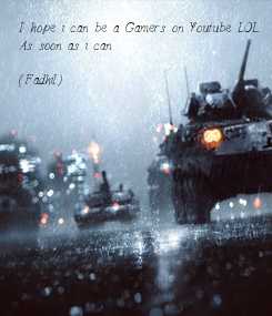 Poster: I hope i can be a Gamers on Youtube LOL As soon as i can  (Fadhil)