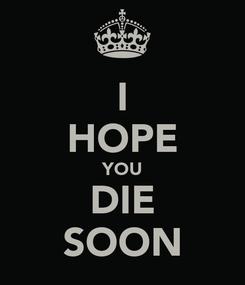 Poster: I HOPE YOU DIE SOON