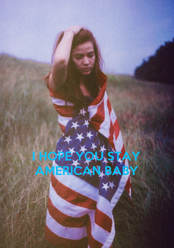 Poster:    I HOPE YOU STAY AMERICAN BABY
