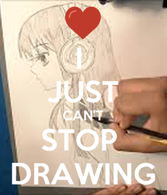 Poster: I  JUST CAN'T STOP  DRAWING
