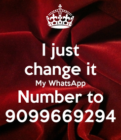 Poster: I just change it My WhatsApp Number to 9099669294