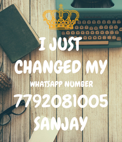 Poster: I JUST CHANGED MY WHATSAPP NUMBER 7792081005 SANJAY