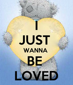 Poster:  I  JUST  WANNA  BE  LOVED