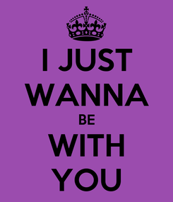 Poster: I JUST WANNA BE WITH YOU